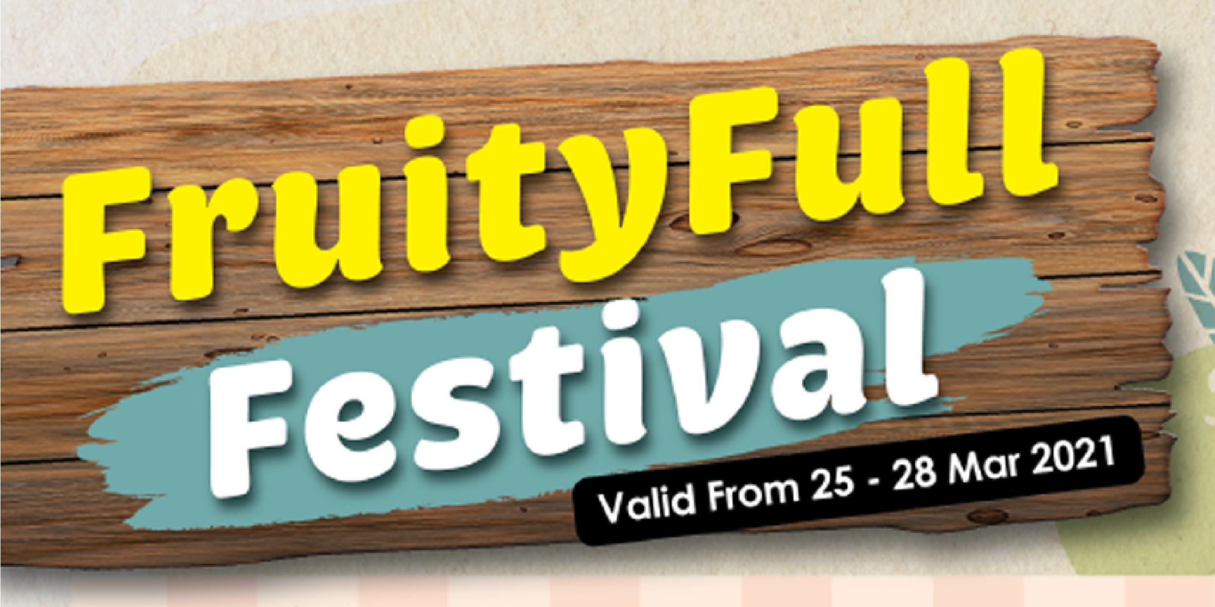 FruityFull Festival (Valid from 25 – 28 Mar 2021)