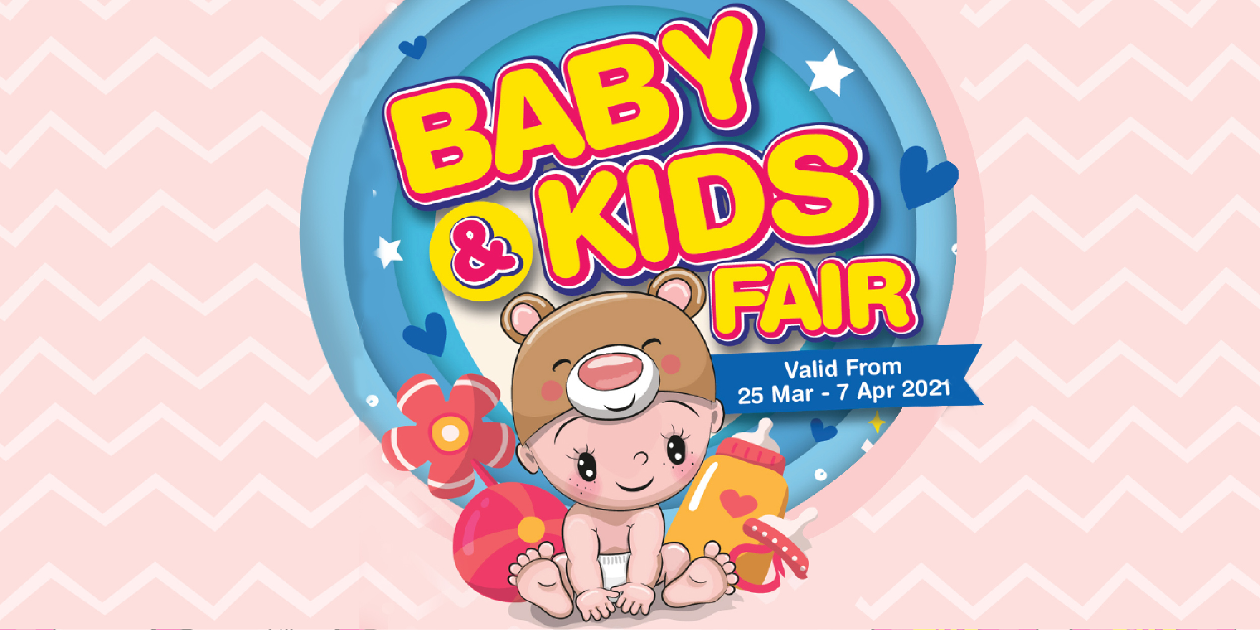 Baby & Kids Fair (Valid from 25 – 28 Mar 2021)